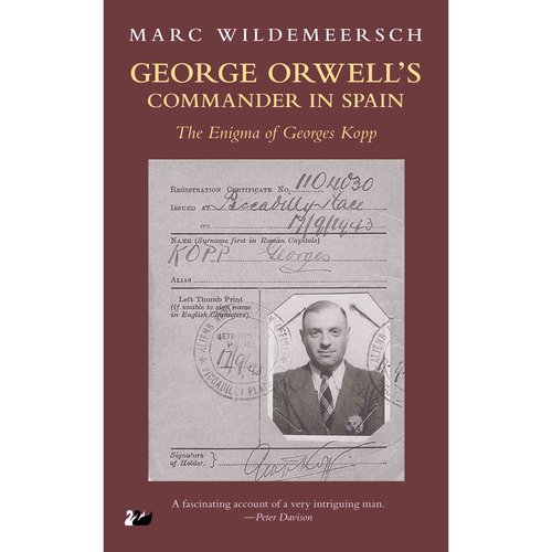 George Orwell's Commander in Spain: The Enigma of Georges Kopp