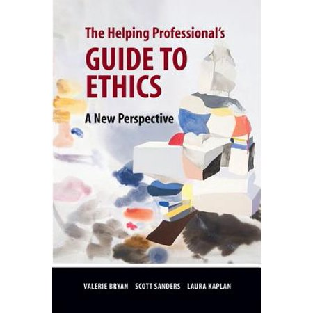 The Helping Professional's Guide to Ethics : A New