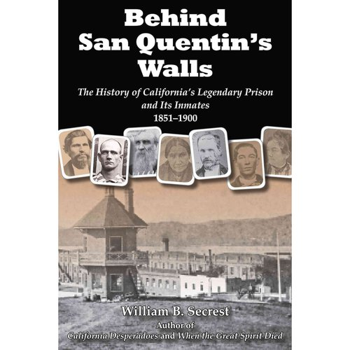 Behind San Quentin's Walls: The History of California's Legendary Prison and Its Inmates, 1851-1900