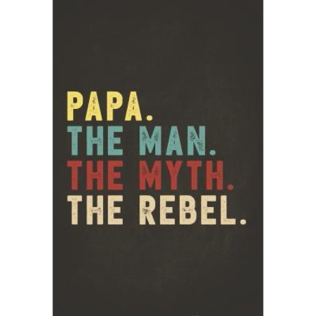 Funny Rebel Family Gifts: Papa the Man the Myth the Rebel Shirt Bad Influence Legend Composition Notebook College Students Wide Ruled Lined Pape