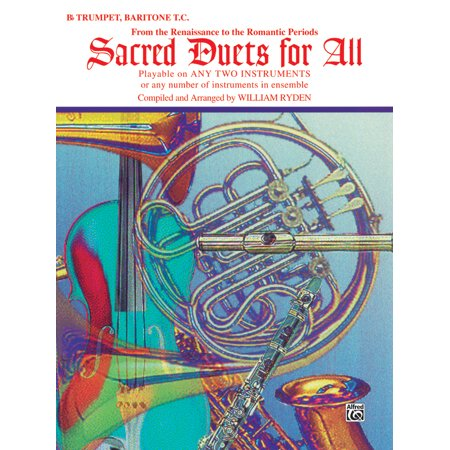 Sacred Instrumental Ensembles for All: Sacred Duets for All (from the Renaissance to the Romantic Periods): B-Flat Trumpet, Baritone T.C. (Paperback) B-flat Trumpet Book