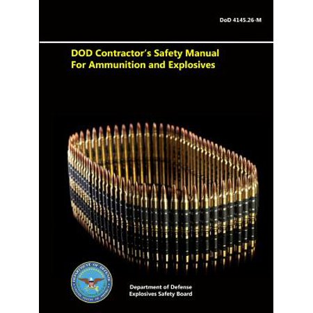 Dod Contractor's Safety Manual for Ammunition and (Navsea Op 4 Ammunition And Explosives Safety Afloat)