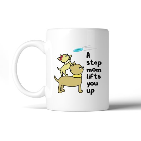 A Step Mom Lifts You Up 11 oz Ceramic Mug Cute Gift For (Best Gifts For Stepmothers)