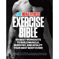 The Men's Fitness Exercise Bible : 101 Best Workouts To Build Muscle, Burn Fat and Sculpt Your Best Body Ever!