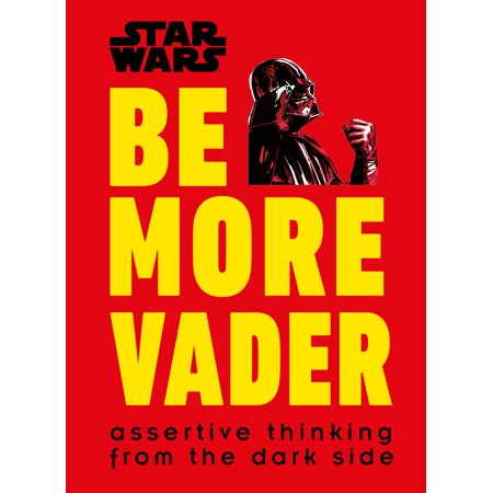 Star Wars Be More Vader : Assertive Thinking from the Dark