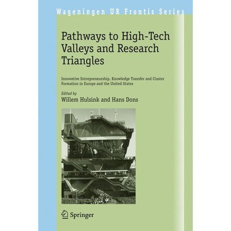 Pathways To High Tech Valleys And Research Triangles  Innovative Entrepreneurship  Knowledge Transfer And Cluster Formation In Europe And The United States