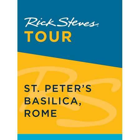 Rick Steves Tour: St. Peter's Basilica, Rome - (The Basilica Of St Peter In Vatican City)