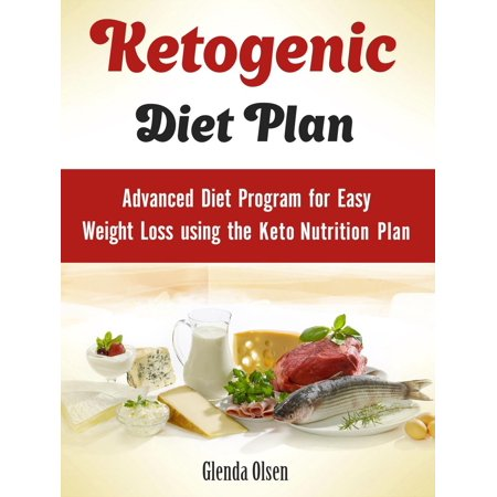 Ketogenic Diet Plan: Advanced Diet Program for Easy Weight
