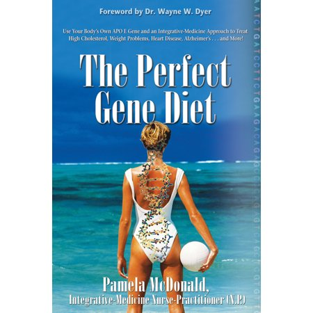 The Perfect Gene Diet : Use Your Body's Own APO E Gene to Treat High Cholesterol, Weight Problems, Heart Disease, Alzheimer's...and