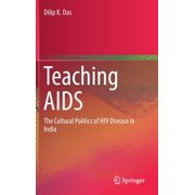 Teaching AIDS: The Cultural Politics of HIV Disease in India (Hardcover)