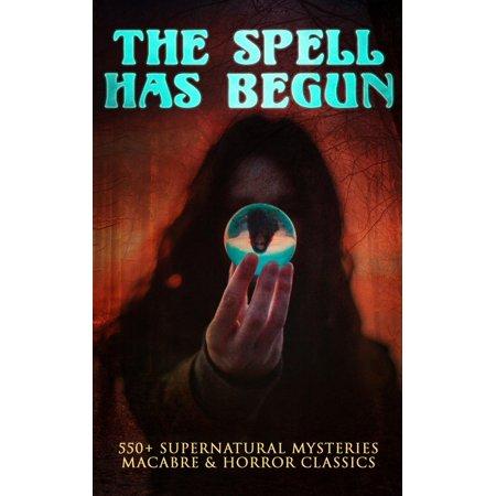 THE SPELL HAS BEGUN: 550+ Supernatural Mysteries, Macabre & Horror Classics -