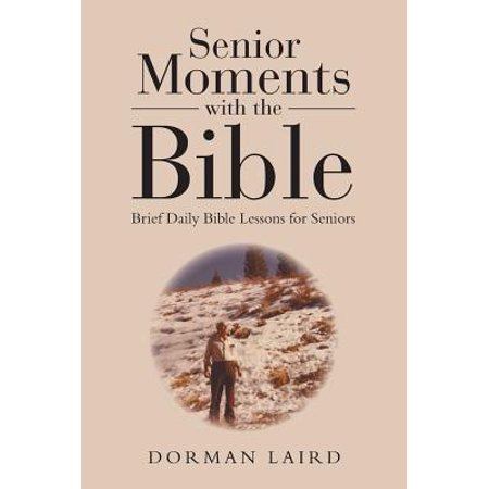 Senior Moments with the Bible : Brief Daily Bible Lessons for Seniors