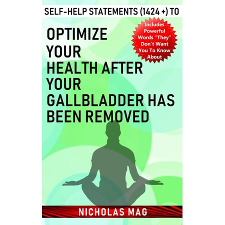 Self-help Statements (1424 +) to Optimize Your Health after Your Gallbladder Has Been Removed - (Foods To Eat After Having Gallbladder Removed)