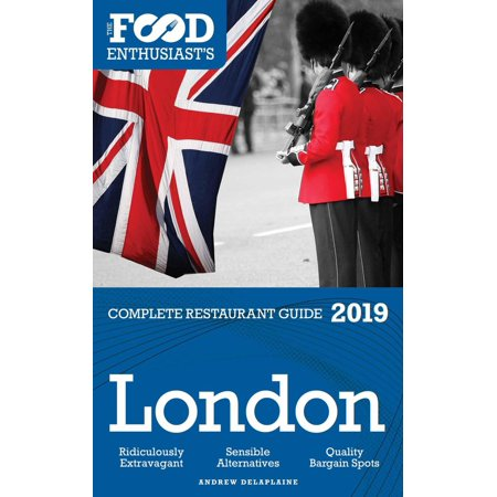 London - 2019 - The Food Enthusiast's Complete Restaurant Guide -