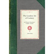 London Art of Cookery : Uniting the Principles of Elegance, Taste, and Economy: And Adapted to the Use of Servants, and Families of Every Description...
