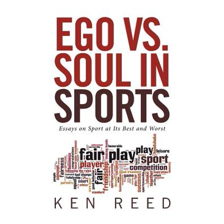Ego vs. Soul in Sports : Essays on Sport at Its Best and