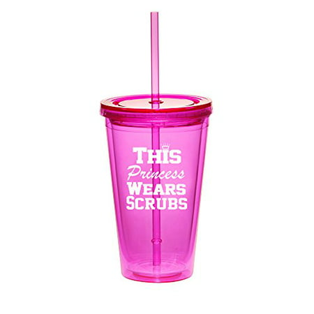 16oz Double Wall Acrylic Tumbler Cup With Straw This Princess Wears Scrubs Nurse - Princess Cups