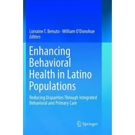 Enhancing Behavioral Health in Latino Populations : Reducing Disparities Through Integrated Behavioral and Primary