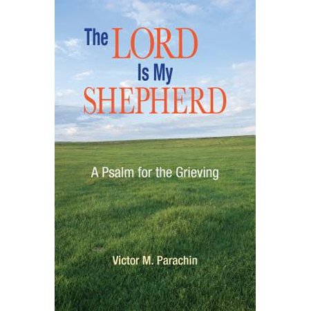 The Lord Is My Shepherd : A Psalm for the