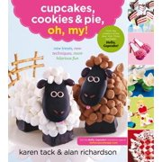 Cupcakes, Cookies & Pie, Oh, My! : New Treats, New Techniques, More Hilarious Fun