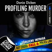Laurie Walsh - Profiling Murder, Folge 6: Tödliche Intrige (Ungekürzt) - Audiobook