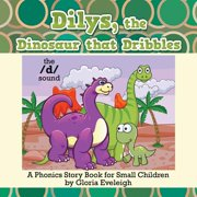 Dilys, the Dinosaur That Dribbles : A Phonics Story Book for Small Children