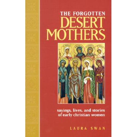 The Forgotten Desert Mothers : Sayings, Lives, and Stories of Early Christian Women