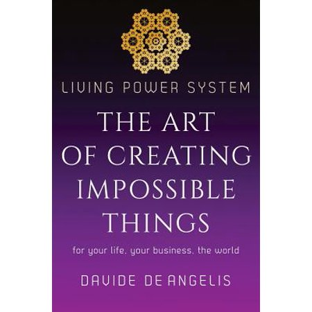 Living Power System   The Art Of Creating Impossible Things
