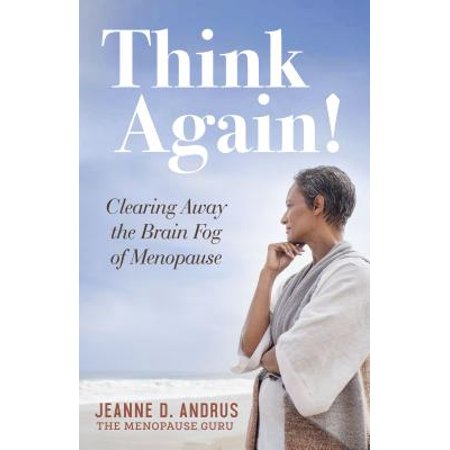 Think Again! : Clearing Away the Brain Fog of Menopause
