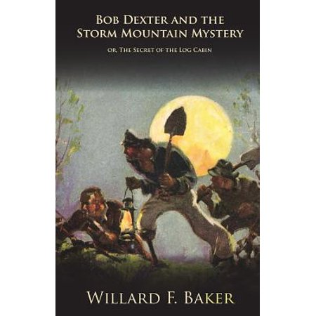 Bob Dexter and the Storm Mountain Mystery or, The Secret of the Log Cabin - eBook