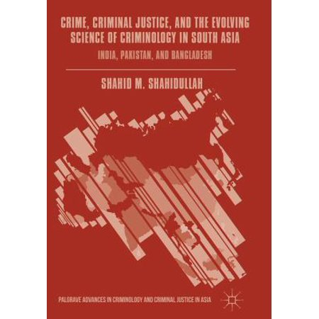 Crime  Criminal Justice  And The Evolving Science Of Criminology In South Asia  India  Pakistan  And Bangladesh