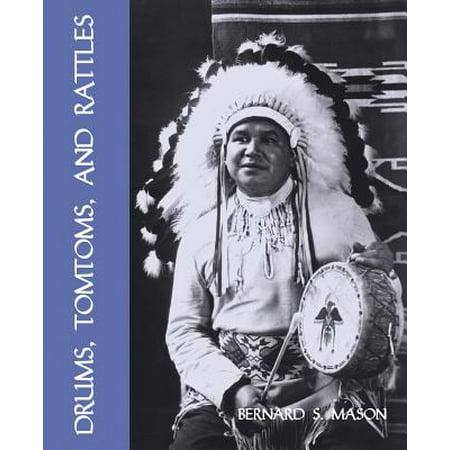 Drums, Tomtoms and Rattles : Primitive Percussion Instruments (Facsimile Reprint) - Tomtom Drum