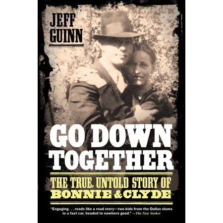 Go Down Together : The True, Untold Story of Bonnie and Clyde - We Go Together Like