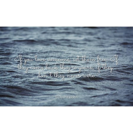 Richard Bach - Famous Quotes Laminated POSTER PRINT 24x20 - If you love someone, set them free. If they come back they're yours; if they don't they never (Pimples That Don T Come To A Head)