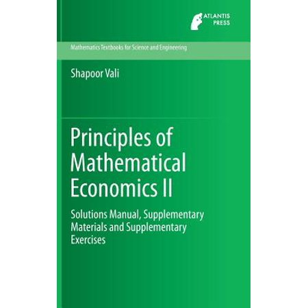 Principles of Mathematical Economics II : Solutions Manual, Supplementary Materials and Supplementary (Principles Of Unit Operations Foust Solution Manual)