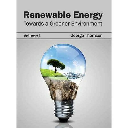 Renewable Energy: Towards a Greener Environment (Volume I)