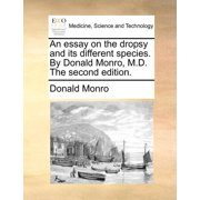An Essay on the Dropsy and Its Different Species. by Donald Monro, M.D. the Second Edition.