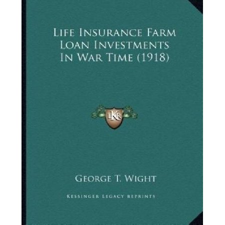 Life Insurance Farm Loan Investments In War Time  1918