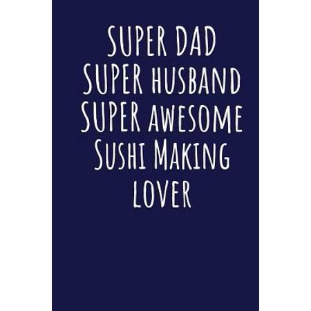 Super Dad Super Husband Super Awesome Sushi Making Lover : Blank Lined Blue Notebook Journal Blue Dragon Sushi