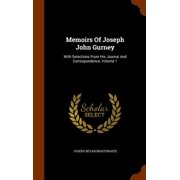 Memoirs of Joseph John Gurney : With Selections from His Journal and Correspondence, Volume 1