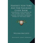 Harper's New York and Erie Railroad Guide Book : Containing a Description of the Scenery, Rivers, Towns, Villages, and Most Important Works on the Road (1855)