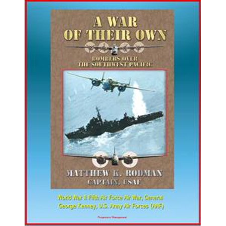 A War of Their Own: Bombers over the Southwest Pacific - World War II Fifth Air Force Air War, General George Kenney, U.S. Army Air Forces (AAF) - eBook