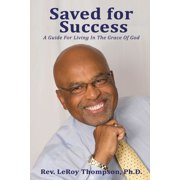 Saved for Success : A Guide For Living In The Grace Of God (Paperback)