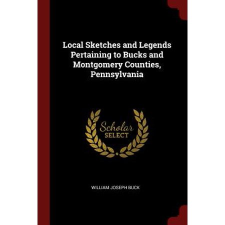 Local Sketches and Legends Pertaining to Bucks and Montgomery Counties, Pennsylvania