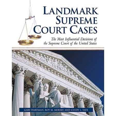 Landmark Supreme Court Cases : The Most Influential Decisions of the Supreme Court of the United (Landmark Decisions Of The United States Supreme Court)