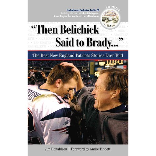 Then Belichick Said to Brady: The Best New England Patriots Stories Ever Told [With CD (Audio)]