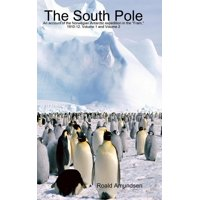 The South Pole : An Account of the Norwegian Antarctic Expedition in the Fram, 1910-12. Volume 1 and Volume 2