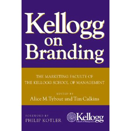 Kellogg on Branding : The Marketing Faculty of the Kellogg School of