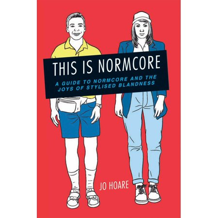 This is Normcore : A guide to Normcore and the joys of stylized blandness