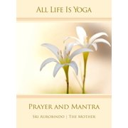 All Life Is Yoga: Prayer and Mantra - eBook